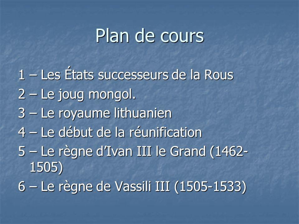 Plan de cours 1 – Les États successeurs de la Rous 2 – Le joug mongol.