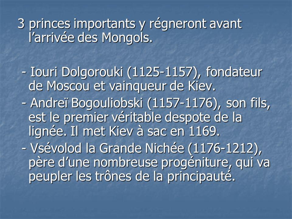 3 princes importants y régneront avant l'arrivée des Mongols.