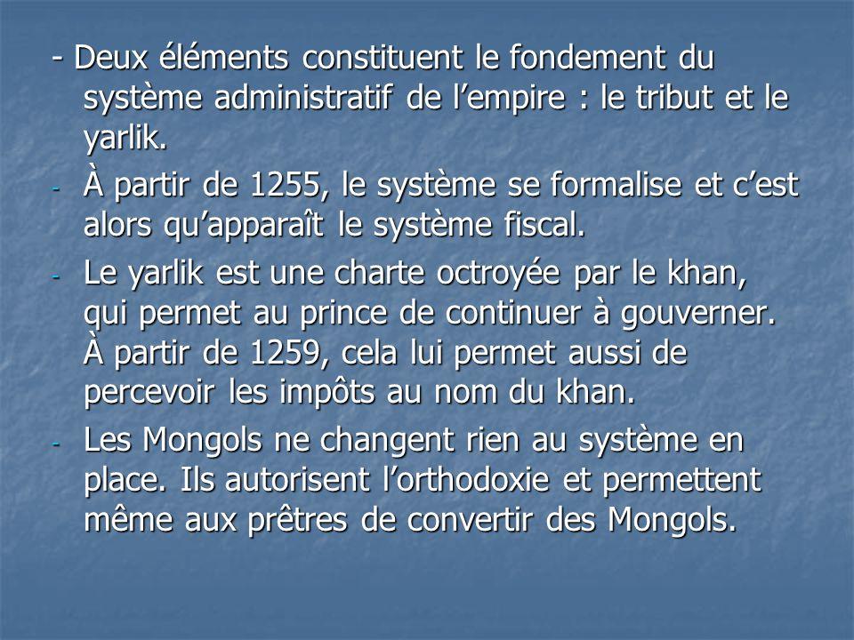 - Deux éléments constituent le fondement du système administratif de l'empire : le tribut et le yarlik.