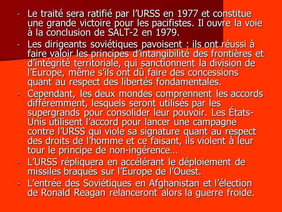 Le traité sera ratifié par l'URSS en 1977 et constitue une grande victoire pour les pacifistes. Il ouvre la voie à la conclusion de SALT-2 en 1979.