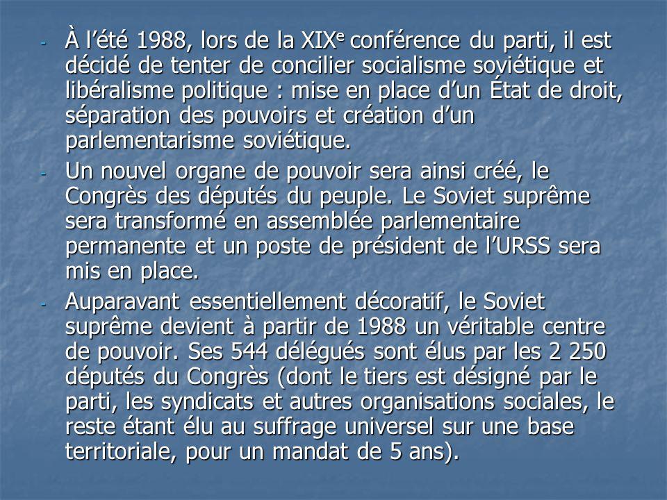 À l'été 1988, lors de la XIXe conférence du parti, il est décidé de tenter de concilier socialisme soviétique et libéralisme politique : mise en place d'un État de droit, séparation des pouvoirs et création d'un parlementarisme soviétique.