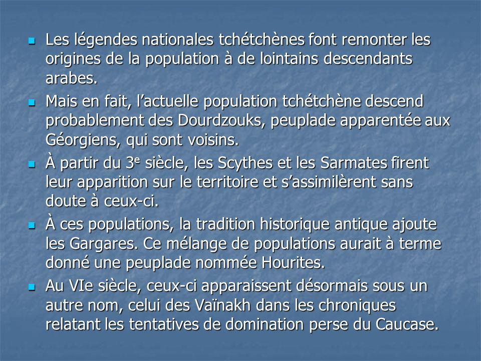 Les légendes nationales tchétchènes font remonter les origines de la population à de lointains descendants arabes.