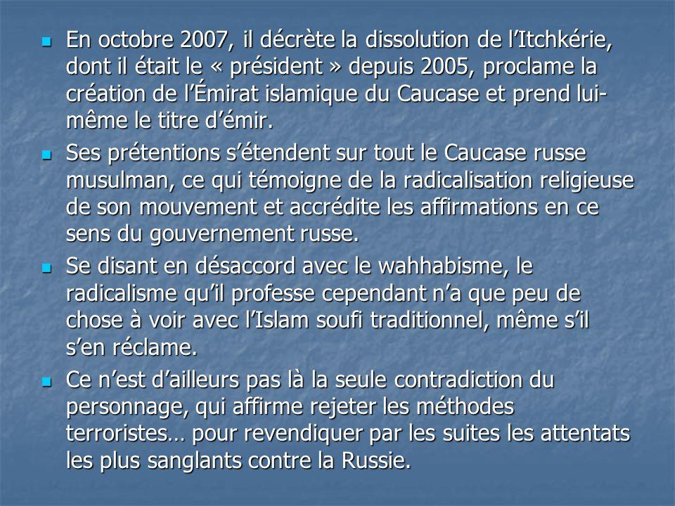 En octobre 2007, il décrète la dissolution de l'Itchkérie, dont il était le « président » depuis 2005, proclame la création de l'Émirat islamique du Caucase et prend lui-même le titre d'émir.