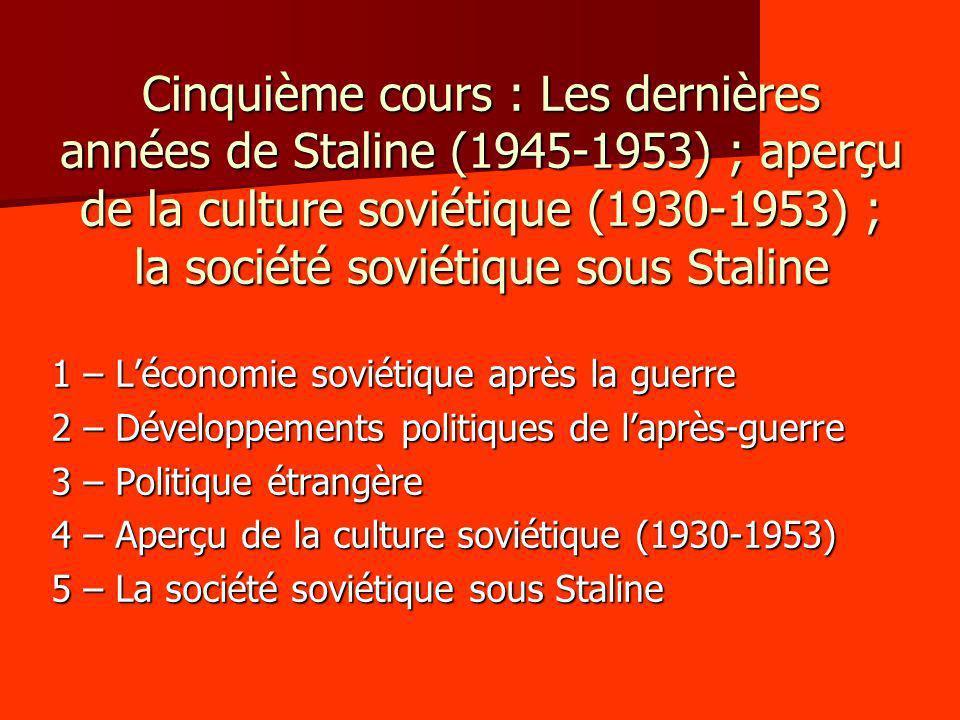 Cinquième cours : Les dernières années de Staline (1945-1953) ; aperçu de la culture soviétique (1930-1953) ; la société soviétique sous Staline