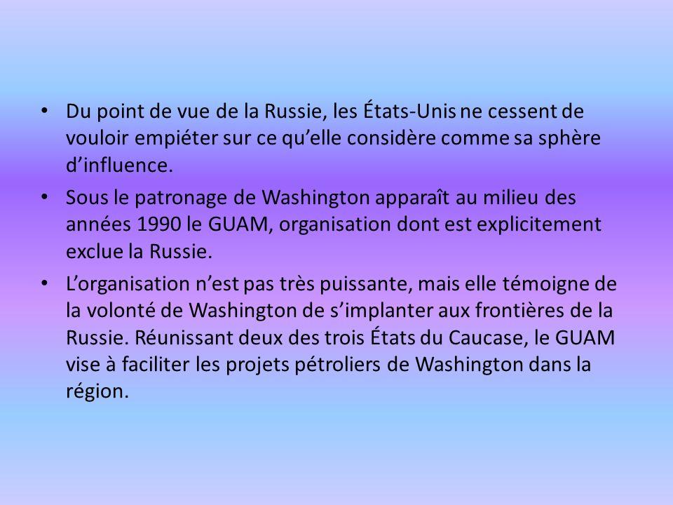 Du point de vue de la Russie, les États-Unis ne cessent de vouloir empiéter sur ce qu'elle considère comme sa sphère d'influence.
