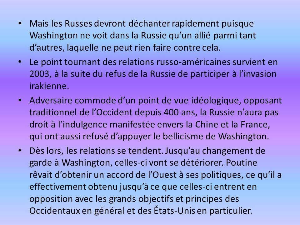 Mais les Russes devront déchanter rapidement puisque Washington ne voit dans la Russie qu'un allié parmi tant d'autres, laquelle ne peut rien faire contre cela.