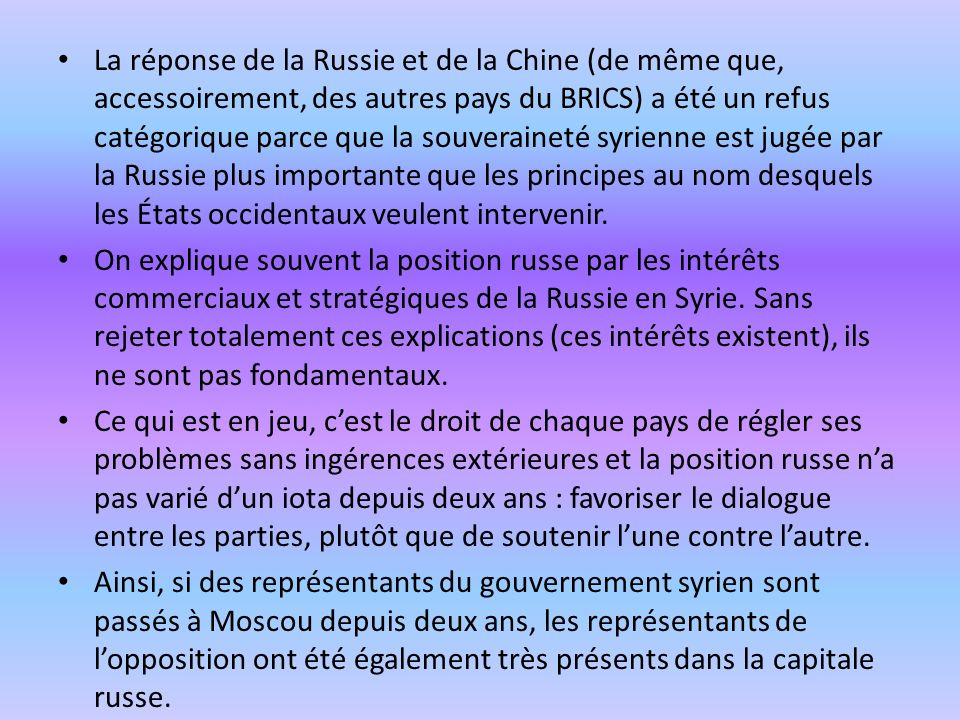 La réponse de la Russie et de la Chine (de même que, accessoirement, des autres pays du BRICS) a été un refus catégorique parce que la souveraineté syrienne est jugée par la Russie plus importante que les principes au nom desquels les États occidentaux veulent intervenir.