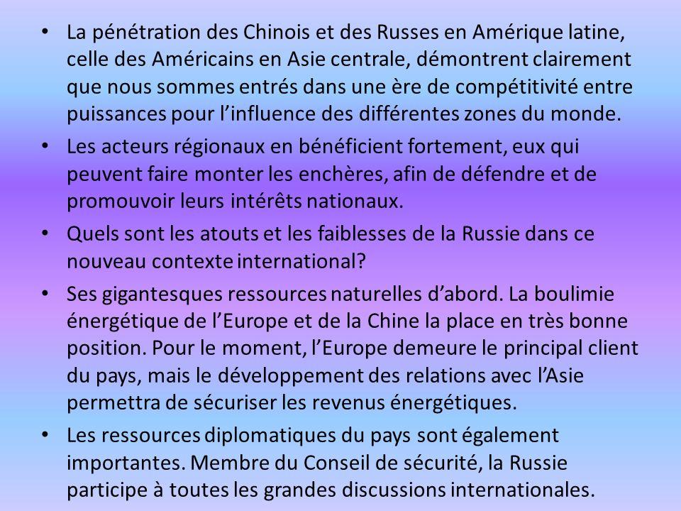 La pénétration des Chinois et des Russes en Amérique latine, celle des Américains en Asie centrale, démontrent clairement que nous sommes entrés dans une ère de compétitivité entre puissances pour l'influence des différentes zones du monde.
