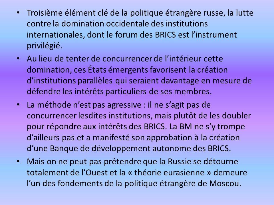 Troisième élément clé de la politique étrangère russe, la lutte contre la domination occidentale des institutions internationales, dont le forum des BRICS est l'instrument privilégié.