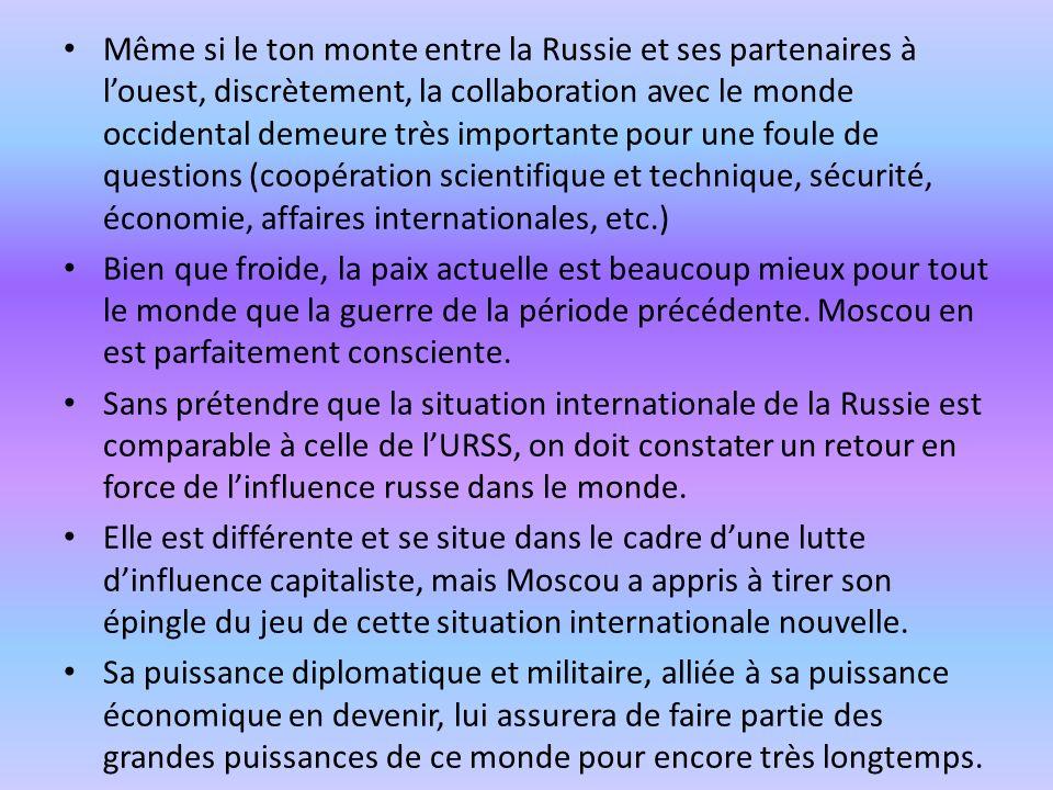 Même si le ton monte entre la Russie et ses partenaires à l'ouest, discrètement, la collaboration avec le monde occidental demeure très importante pour une foule de questions (coopération scientifique et technique, sécurité, économie, affaires internationales, etc.)