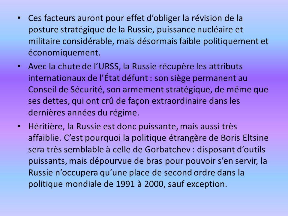 Ces facteurs auront pour effet d'obliger la révision de la posture stratégique de la Russie, puissance nucléaire et militaire considérable, mais désormais faible politiquement et économiquement.