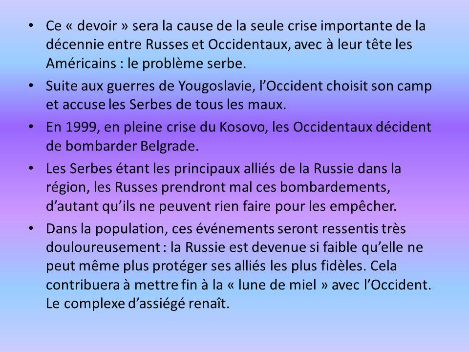 Ce « devoir » sera la cause de la seule crise importante de la décennie entre Russes et Occidentaux, avec à leur tête les Américains : le problème serbe.