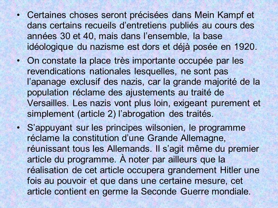Certaines choses seront précisées dans Mein Kampf et dans certains recueils d'entretiens publiés au cours des années 30 et 40, mais dans l'ensemble, la base idéologique du nazisme est dors et déjà posée en 1920.