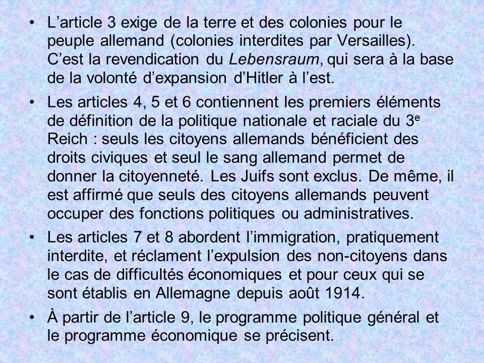 L'article 3 exige de la terre et des colonies pour le peuple allemand (colonies interdites par Versailles). C'est la revendication du Lebensraum, qui sera à la base de la volonté d'expansion d'Hitler à l'est.