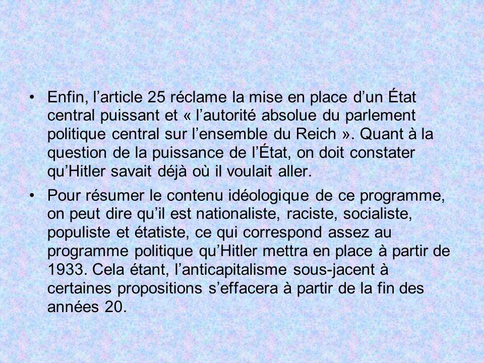 Enfin, l'article 25 réclame la mise en place d'un État central puissant et « l'autorité absolue du parlement politique central sur l'ensemble du Reich ». Quant à la question de la puissance de l'État, on doit constater qu'Hitler savait déjà où il voulait aller.