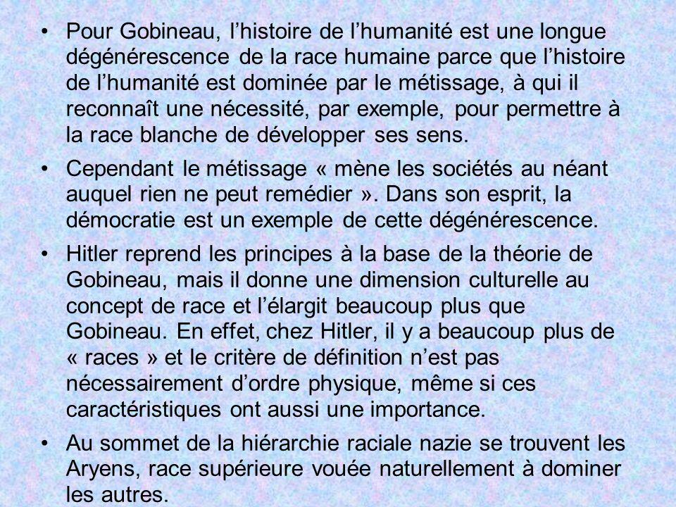 Pour Gobineau, l'histoire de l'humanité est une longue dégénérescence de la race humaine parce que l'histoire de l'humanité est dominée par le métissage, à qui il reconnaît une nécessité, par exemple, pour permettre à la race blanche de développer ses sens.