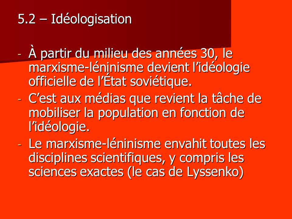 5.2 – Idéologisation À partir du milieu des années 30, le marxisme-léninisme devient l'idéologie officielle de l'État soviétique.