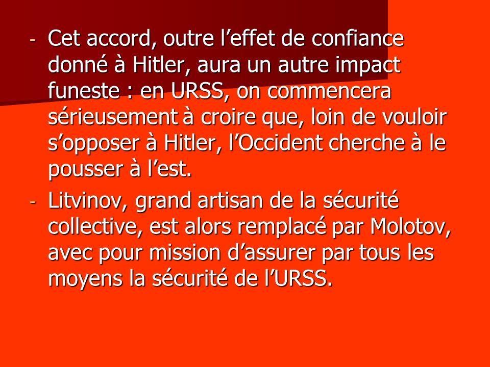 Cet accord, outre l'effet de confiance donné à Hitler, aura un autre impact funeste : en URSS, on commencera sérieusement à croire que, loin de vouloir s'opposer à Hitler, l'Occident cherche à le pousser à l'est.
