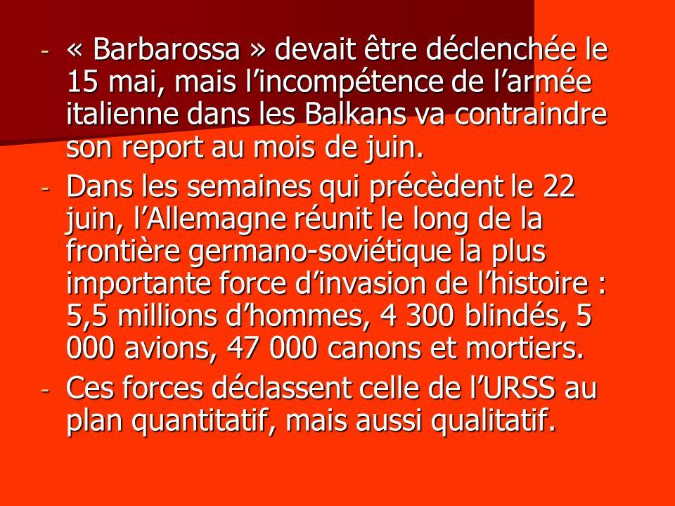 « Barbarossa » devait être déclenchée le 15 mai, mais l'incompétence de l'armée italienne dans les Balkans va contraindre son report au mois de juin.