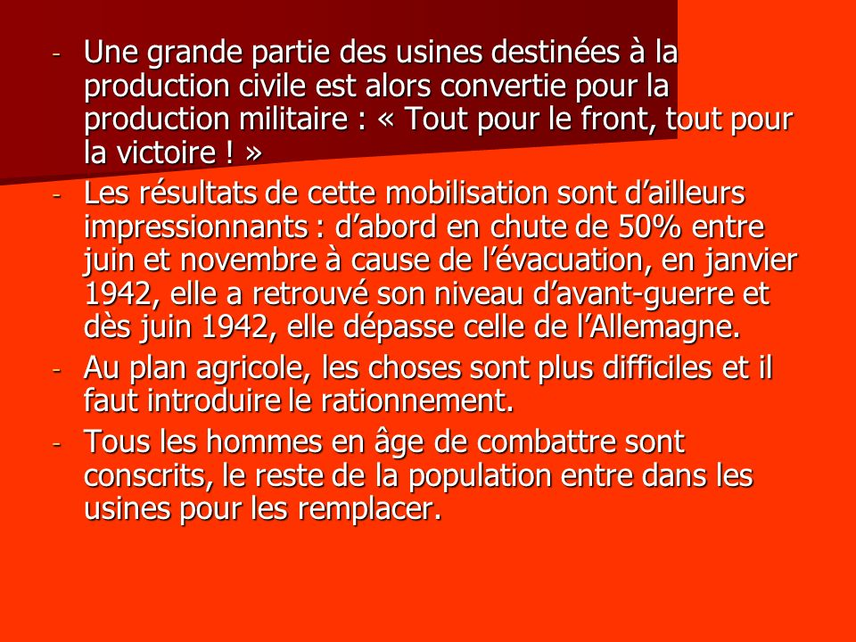 Une grande partie des usines destinées à la production civile est alors convertie pour la production militaire : « Tout pour le front, tout pour la victoire ! »