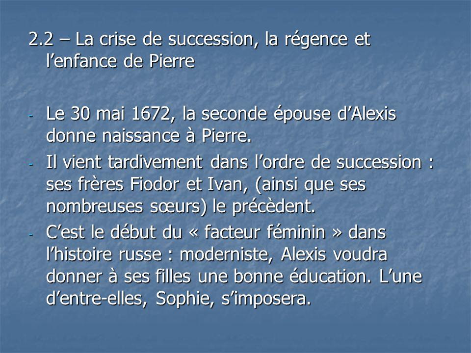 2.2 – La crise de succession, la régence et l'enfance de Pierre