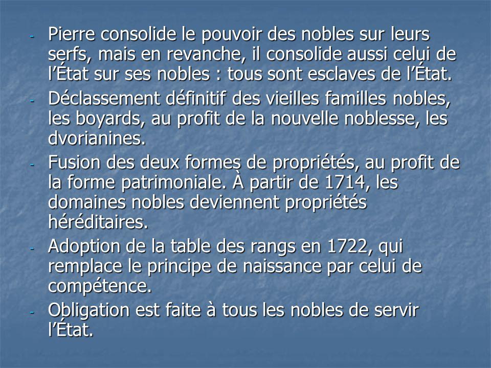 Pierre consolide le pouvoir des nobles sur leurs serfs, mais en revanche, il consolide aussi celui de l'État sur ses nobles : tous sont esclaves de l'État.