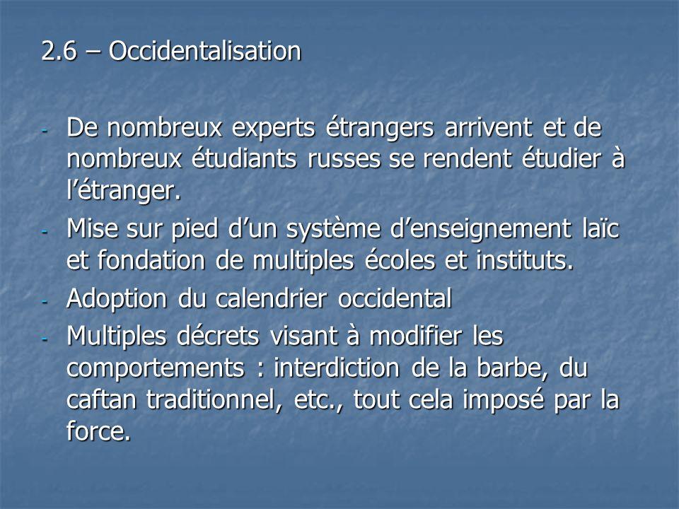 2.6 – Occidentalisation De nombreux experts étrangers arrivent et de nombreux étudiants russes se rendent étudier à l'étranger.