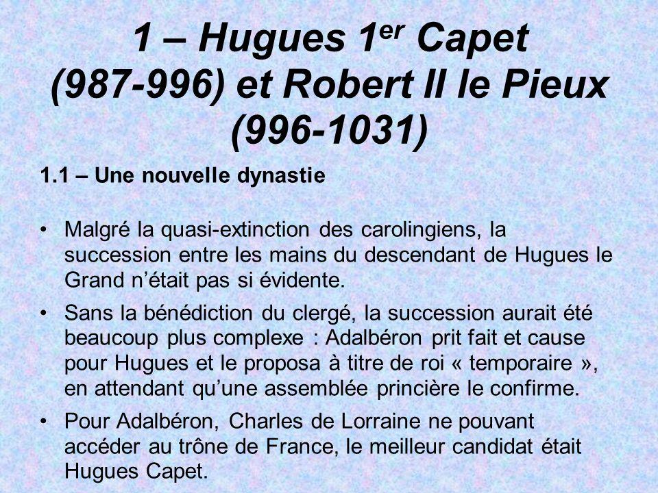 1 – Hugues 1er Capet (987-996) et Robert II le Pieux (996-1031)