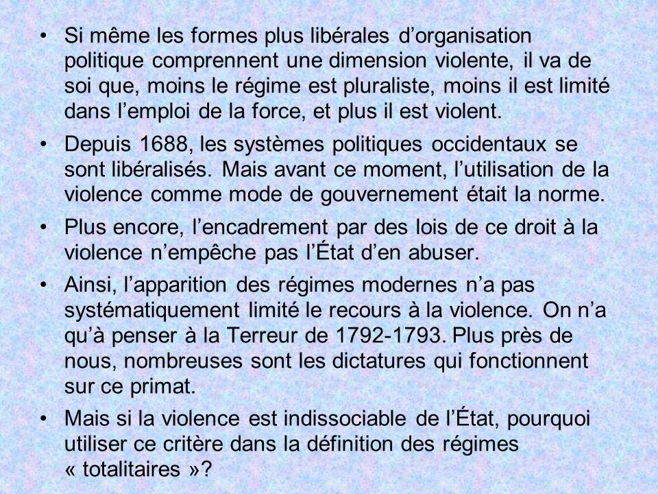 Si même les formes plus libérales d'organisation politique comprennent une dimension violente, il va de soi que, moins le régime est pluraliste, moins il est limité dans l'emploi de la force, et plus il est violent.