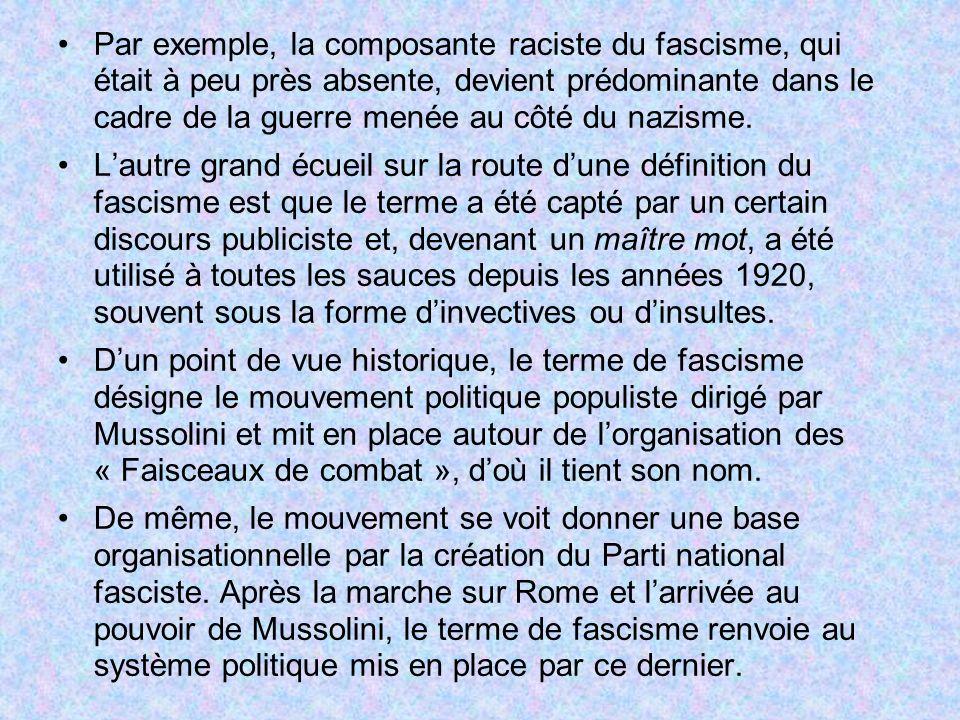 Par exemple, la composante raciste du fascisme, qui était à peu près absente, devient prédominante dans le cadre de la guerre menée au côté du nazisme.