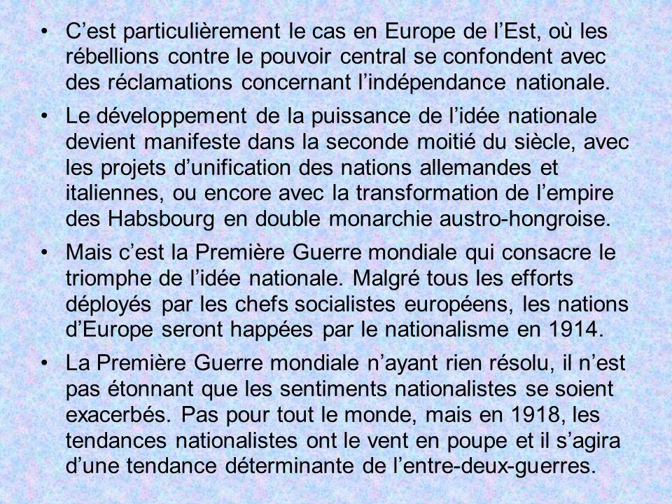 C'est particulièrement le cas en Europe de l'Est, où les rébellions contre le pouvoir central se confondent avec des réclamations concernant l'indépendance nationale.