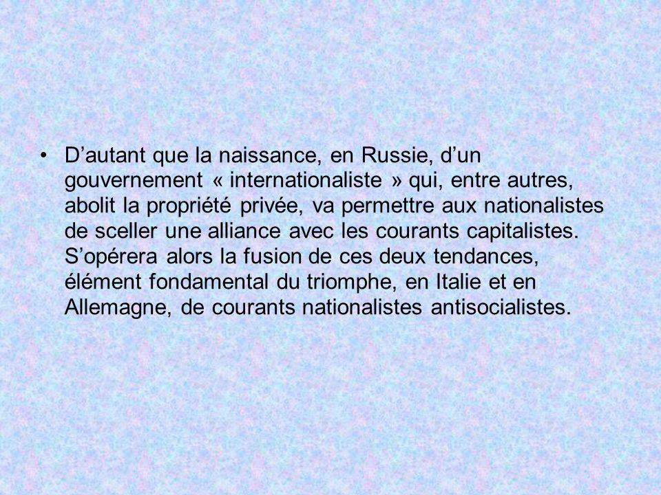 D'autant que la naissance, en Russie, d'un gouvernement « internationaliste » qui, entre autres, abolit la propriété privée, va permettre aux nationalistes de sceller une alliance avec les courants capitalistes.