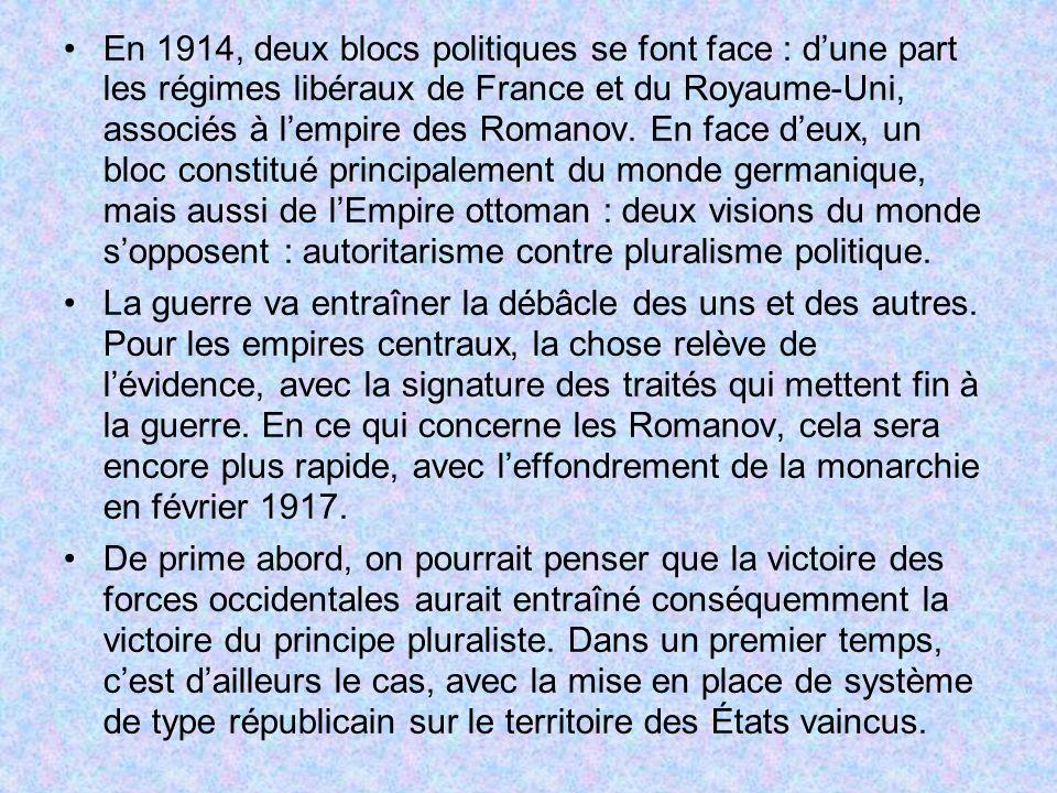 En 1914, deux blocs politiques se font face : d'une part les régimes libéraux de France et du Royaume-Uni, associés à l'empire des Romanov. En face d'eux, un bloc constitué principalement du monde germanique, mais aussi de l'Empire ottoman : deux visions du monde s'opposent : autoritarisme contre pluralisme politique.