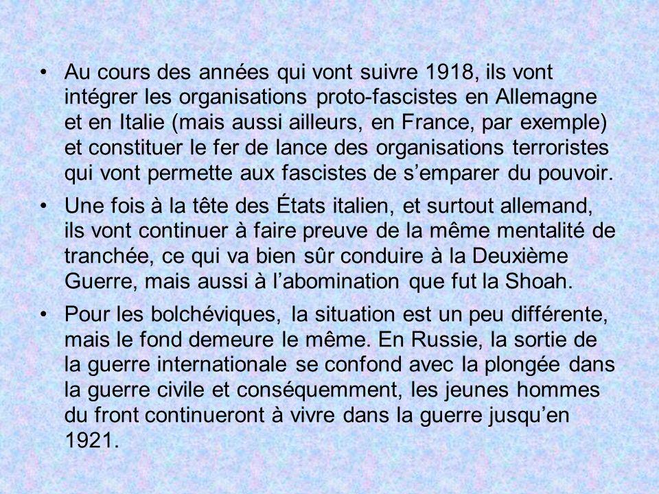 Au cours des années qui vont suivre 1918, ils vont intégrer les organisations proto-fascistes en Allemagne et en Italie (mais aussi ailleurs, en France, par exemple) et constituer le fer de lance des organisations terroristes qui vont permette aux fascistes de s'emparer du pouvoir.