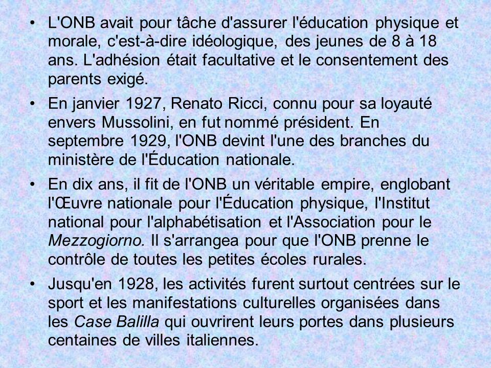L ONB avait pour tâche d assurer l éducation physique et morale, c est-à-dire idéologique, des jeunes de 8 à 18 ans. L adhésion était facultative et le consentement des parents exigé.