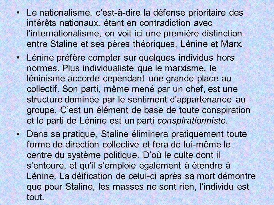 Le nationalisme, c'est-à-dire la défense prioritaire des intérêts nationaux, étant en contradiction avec l'internationalisme, on voit ici une première distinction entre Staline et ses pères théoriques, Lénine et Marx.