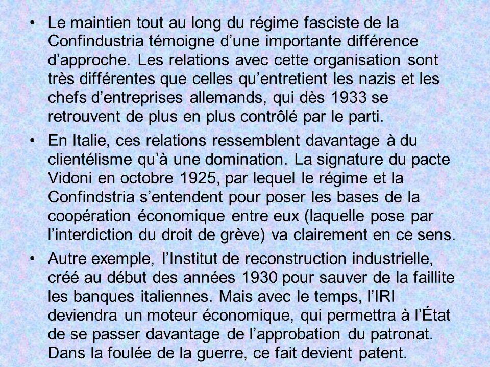 Le maintien tout au long du régime fasciste de la Confindustria témoigne d'une importante différence d'approche. Les relations avec cette organisation sont très différentes que celles qu'entretient les nazis et les chefs d'entreprises allemands, qui dès 1933 se retrouvent de plus en plus contrôlé par le parti.