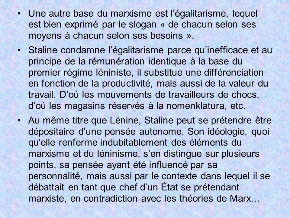 Une autre base du marxisme est l'égalitarisme, lequel est bien exprimé par le slogan « de chacun selon ses moyens à chacun selon ses besoins ».