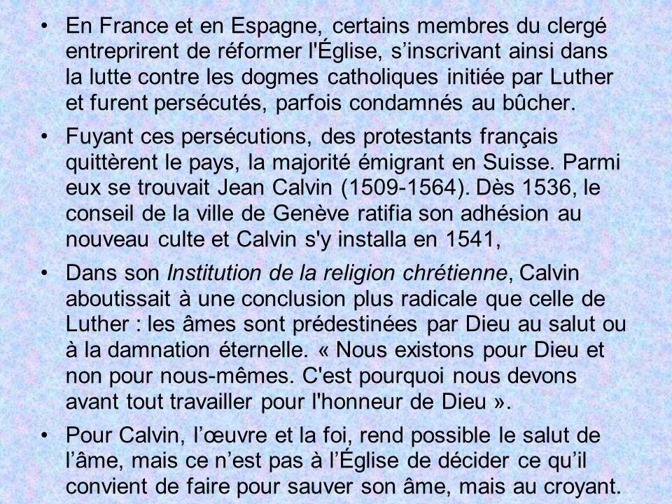 En France et en Espagne, certains membres du clergé entreprirent de réformer l Église, s'inscrivant ainsi dans la lutte contre les dogmes catholiques initiée par Luther et furent persécutés, parfois condamnés au bûcher.