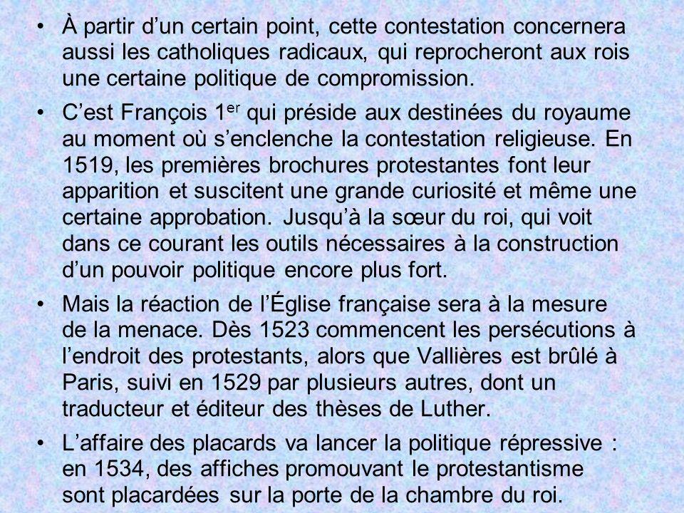 À partir d'un certain point, cette contestation concernera aussi les catholiques radicaux, qui reprocheront aux rois une certaine politique de compromission.
