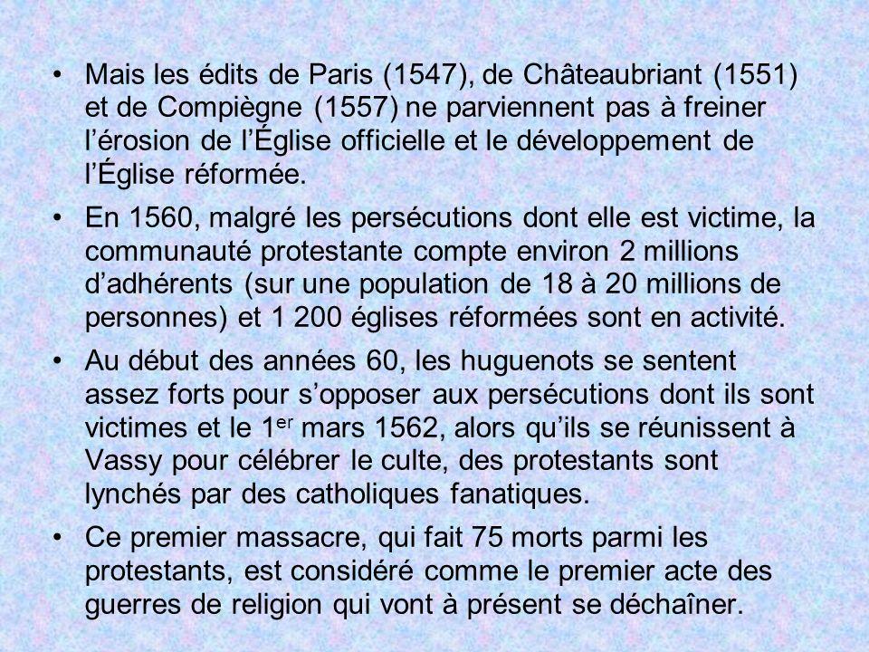 Mais les édits de Paris (1547), de Châteaubriant (1551) et de Compiègne (1557) ne parviennent pas à freiner l'érosion de l'Église officielle et le développement de l'Église réformée.