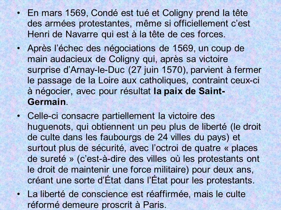 En mars 1569, Condé est tué et Coligny prend la tête des armées protestantes, même si officiellement c'est Henri de Navarre qui est à la tête de ces forces.