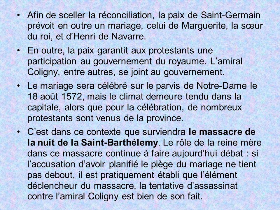 Afin de sceller la réconciliation, la paix de Saint-Germain prévoit en outre un mariage, celui de Marguerite, la sœur du roi, et d'Henri de Navarre.