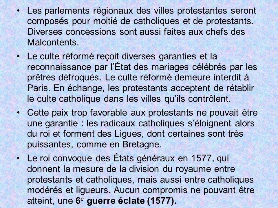 Les parlements régionaux des villes protestantes seront composés pour moitié de catholiques et de protestants. Diverses concessions sont aussi faites aux chefs des Malcontents.