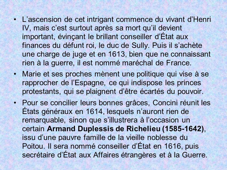 L'ascension de cet intrigant commence du vivant d'Henri IV, mais c'est surtout après sa mort qu'il devient important, évinçant le brillant conseiller d'État aux finances du défunt roi, le duc de Sully. Puis il s'achète une charge de juge et en 1613, bien que ne connaissant rien à la guerre, il est nommé maréchal de France.