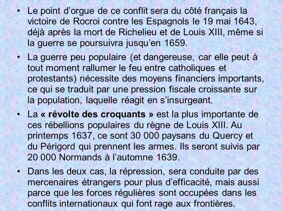 Le point d'orgue de ce conflit sera du côté français la victoire de Rocroi contre les Espagnols le 19 mai 1643, déjà après la mort de Richelieu et de Louis XIII, même si la guerre se poursuivra jusqu'en 1659.