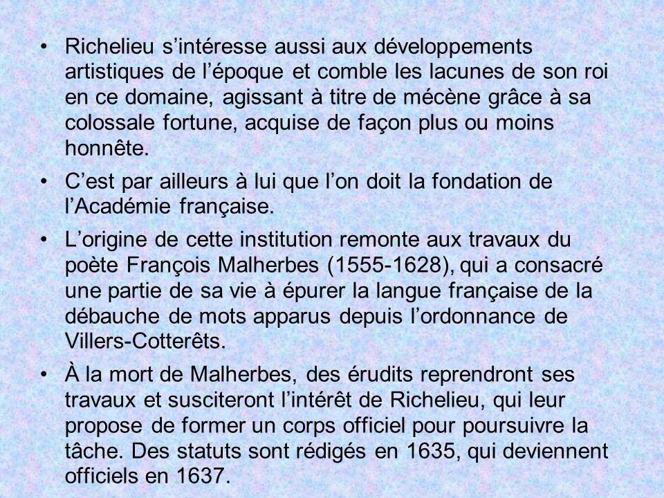 Richelieu s'intéresse aussi aux développements artistiques de l'époque et comble les lacunes de son roi en ce domaine, agissant à titre de mécène grâce à sa colossale fortune, acquise de façon plus ou moins honnête.