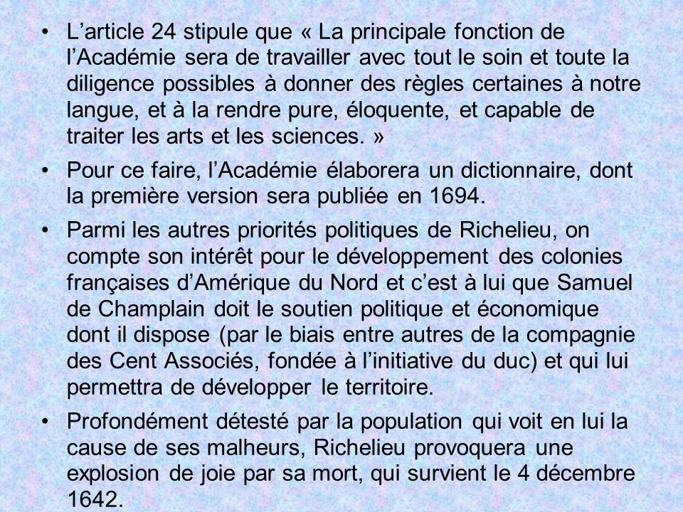 L'article 24 stipule que « La principale fonction de l'Académie sera de travailler avec tout le soin et toute la diligence possibles à donner des règles certaines à notre langue, et à la rendre pure, éloquente, et capable de traiter les arts et les sciences. »