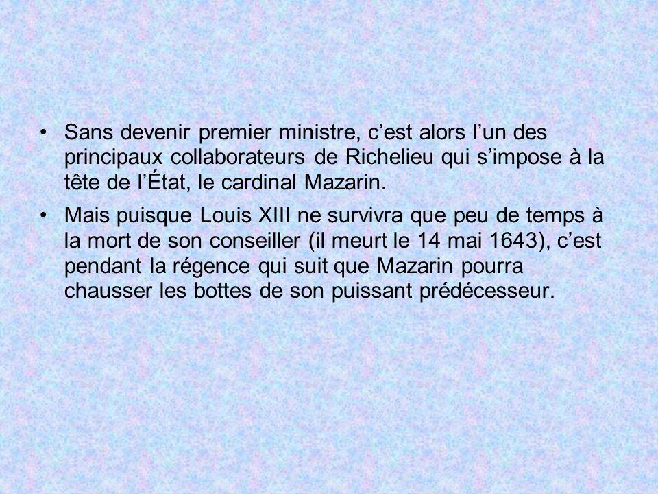 Sans devenir premier ministre, c'est alors l'un des principaux collaborateurs de Richelieu qui s'impose à la tête de l'État, le cardinal Mazarin.