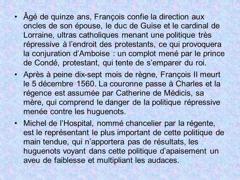 Âgé de quinze ans, François confie la direction aux oncles de son épouse, le duc de Guise et le cardinal de Lorraine, ultras catholiques menant une politique très répressive à l'endroit des protestants, ce qui provoquera la conjuration d'Amboise : un complot mené par le prince de Condé, protestant, qui tente de s'emparer du roi.